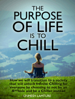 The Purpose Of Life Is To Chill