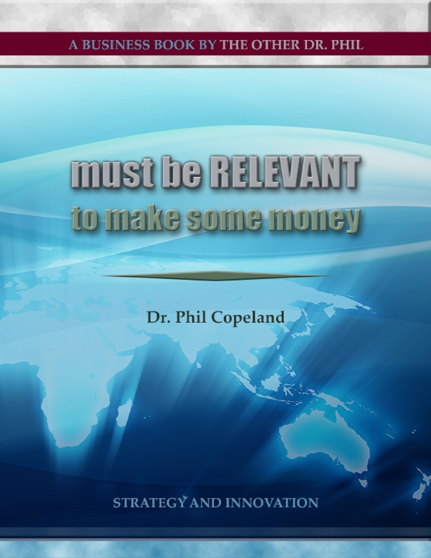 Must Be Relevant to Make Some Money by Dr  Phil Copeland - Read Online