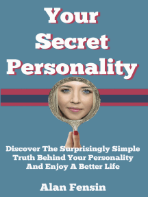 Your Secret Personality: Discover The Surprisingly Simple Truth Behind Your Personality And Enjoy A Better Life
