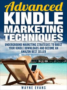 Advanced Kindle Marketing Techniques (Kindle Publishing Book 2)
