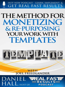 The Method for Monetizing & Re- purposing Your Work with Templates: Real Fast Results