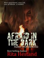 Afraid in the Dark (Stalker Series Book One)