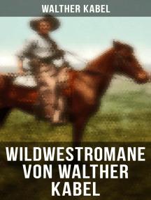Wildwestromane von Walther Kabel: Der Medizinmann Omakati + Der kleine Kundschafter + Das Geheimnis des Zuni