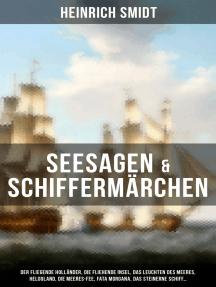 Seesagen & Schiffermärchen: Der fliegende Holländer, Die fliehende Insel, Das Leuchten des Meeres, Helgoland, Die Meeres-Fee, Fata Morgana, Das steinerne Schiff...