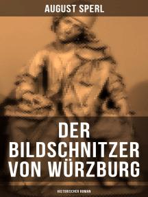 Der Bildschnitzer von Würzburg (Historischer Roman): Die Zeit des Bauernkriegs - Der Aufstand der Würzburger Bürger
