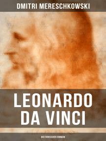 Leonardo da Vinci (Historischer Roman): Historischer Roman aus der Wende des 15. Jahrhunderts