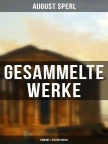 Gesammelte Werke: Romane & Erzählungen: Die Fahrt nach der alten Urkunde, Richiza, Der Bildschnitzer von Würzburg, Kinder ihrer Zeit…