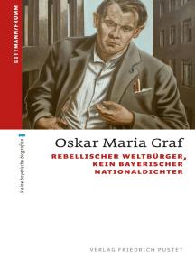 Oskar Maria Graf: Rebellischer Weltbürger, kein bayerischer Nationaldichter