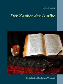 Der Zauber der Antike: Gedichte im klassischen Versmaß
