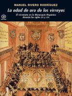 La edad de oro de los virreyes: El virreinato en la Monarquía Hispánica durante los siglos XVI y XVII