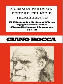 Scimmia Nuda od Essere Felice e Realizzato: Il Metodo Scientifico Applicato alla Condizione Umana - Vol. III