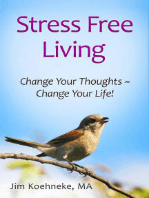 Stress Free Living - Change Your Thoughts ~ Change Your Life!