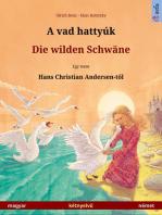 A vad hattyúk – Die wilden Schwäne. Kétnyelvű képeskönyv Hans Christian Andersen meséje nyomán (magyar – német)