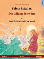 Yaban kuğuları – Die wilden Schwäne. Hans Christian Andersen'in çift lisanlı çocuk kitabı (Türkçe – Almanca)