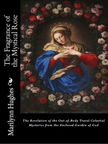 The Fragrance of the Mystical Rose: The Revelation of the Out-of-body Travel Celestial Mysteries from the Enclosed Garden of God