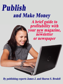 Publish and Make Money: A Brief Guide to Profitability With Your New Magazine, Newsletter or Newspaper
