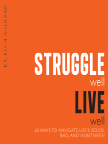 Struggle Well Live Well: 60 Ways to Navigate Life's Good, Bad, and In-Between