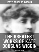 KATE DOUGLAS WIGGIN Ultimate Collection: 21 Novels & 130+ Short Stories, Fairy Tales and Poems (Illustrated): Including Rebecca of Sunnybrook Farm & Penelope Hamilton Series: Rose o' the River, A Summer in a Cañon, The Birds' Christmas Carol, Timothy's Quest, The Arabian Nights, Golden Numbers & many more