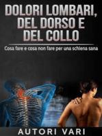 Dolori lombari, del dorso e del collo - Cosa fare e cosa non fare per una schiena sana