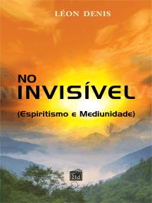 No Invisível: Espiritismo e Mediunidade