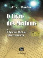O Livro dos Médiuns: O Guia dos médiuns e dos Evocadores