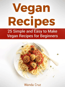 Vegan Recipes: 25 Simple and Easy to Make Vegan Recipes for Beginners