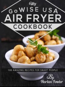 My GoWISE USA® Air Fryer Cookbook: 100 Amazing Recipes for Smart People