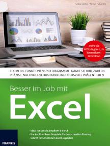 Besser im Job mit Excel: Formeln, Funktionen und Diagramme, damit Sie ihre Zahlen präzise, nachvollziehbar und eindrucksvoll präsentieren