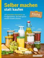 Selber machen statt kaufen – Küche