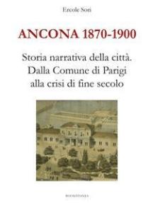 Ancona 1870-1900. Storia narrativa della città.Dalla Comune di Parigi alla crisi di fine secolo