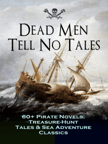 Dead Men Tell No Tales - 60+ Pirate Novels, Treasure-Hunt Tales & Sea Adventure Classics: Blackbeard, Captain Blood, Facing the Flag, Treasure Island, The Gold-Bug, Captain Singleton, Swords of Red Brotherhood, Under the Waves, The Ways of the Buccaneers...