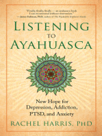 Listening to Ayahuasca: New Hope for Depression, Addiction, PTSD, and Anxiety