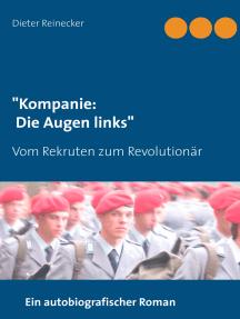 """""""Kompanie: Die Augen links"""": Vom Rekruten zum Revolutionär"""