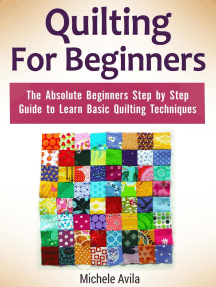 Quilting For Beginners: The Absolute Beginners Step by Step Guide to Learn Basic Quilting Techniques