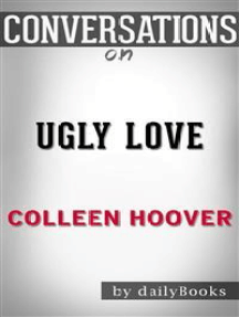 Ugly Love: by Colleen Hoover | Conversation Starters