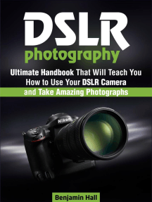 Dslr Photography: Ultimate Handbook That Will Teach You How to Use Your Dslr Camera and Take Amazing Photographs