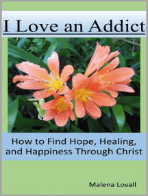I Love an Addict: How to Find Hope, Healing, and Happiness through Christ