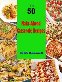 Top 50 Make Ahead Casserole Recipes