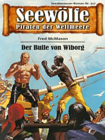 Seewölfe - Piraten der Weltmeere 317: Der Bulle von Wiborg