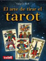 El arte de tirar el tarot: Conozca las distintas maneras de tirar las cartas e interpretar el tarot