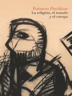 La religión, el mundo y el cuerpo