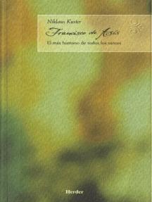 Francisco de Asis: el más humano de todos los santos