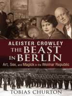 Aleister Crowley: The Beast in Berlin: Art, Sex, and Magick in the Weimar Republic