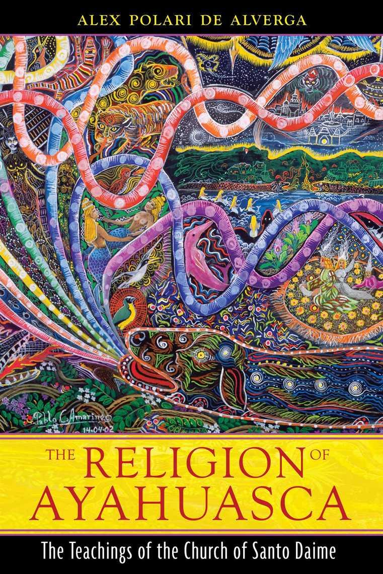 The Religion of Ayahuasca by Alex Polari de Alverga - Read Online