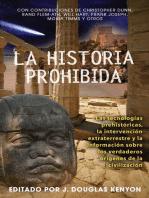 La historia prohibida: Las tecnologías prehistóricas, la intervención extraterrestre y la información sobre los verdaderos orígenes de la civilización