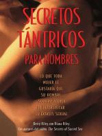 Secretos Tántricos para Hombres: Lo que toda mujer le gustaría que su hombre supiera acerca de intensificar el éxtasis sexual