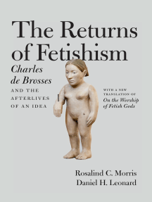 The Returns of Fetishism: Charles de Brosses and the Afterlives of an Idea