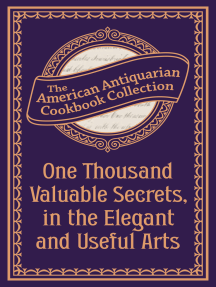 One Thousand Valuable Secrets, in the Elegant and Useful Arts: Collected from the Practice of the Best Artists and Containing an Account of the Various Methods