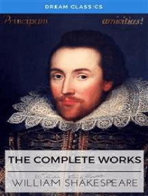 The Complete Works of William Shakespeare (Dream Classics)