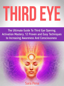 Third Eye: The Ultimate Guide To Third Eye Opening, Activation Mastery. 12 Proven and Easy Techniques to Increasing Awareness And Consciousness